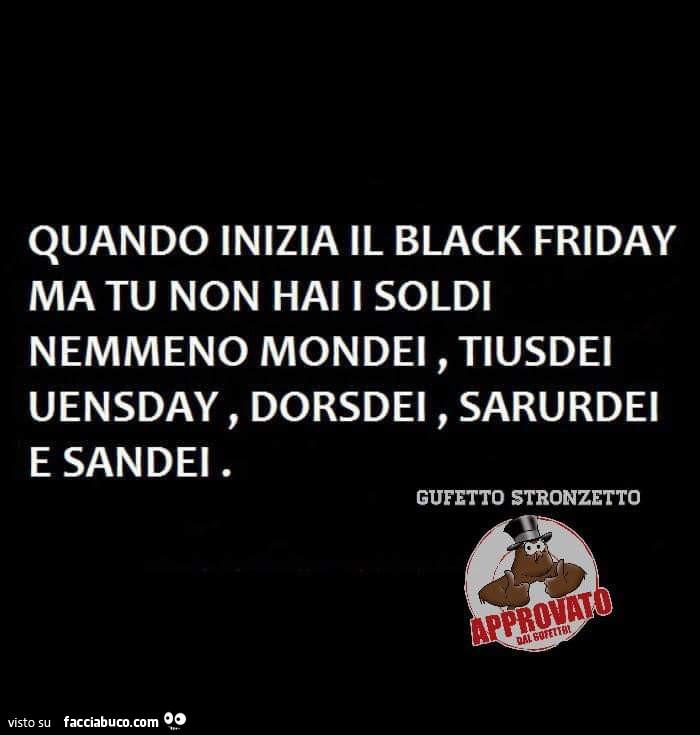 Quando Inizia Il Black Friday Ma Tu Non Hai I Soldi Nemmeno Mondei Tiusdei Uensday Facciabuco Com